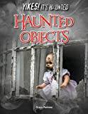 Haunted Objects (Yikes! It's Haunted)