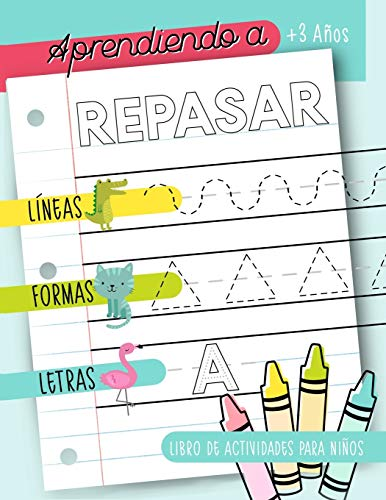 Aprendiendo a repasar: Líneas Formas Letras: Libro de actividades para niños: +3 años: Un cuaderno de actividades infantiles para aprender a repasar ... y niñas de preescolar y educación infantil