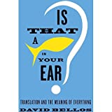 Is That a Fish in Your Ear?: Translation and the Meaning of Everything Bellos, David ( Author ) Oct-11-2011 Hardcover