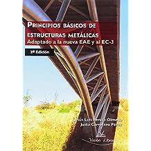 PRINCIPIOS BÁSICOS DE ESTRUCTURAS METÁLICAS, adaptado a la nueva EAE y al EC-3 2º edición