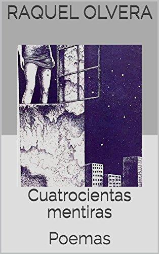 Cuatrocientas mentiras: Poemas por Raquel Olvera