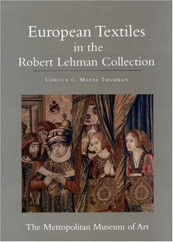 The Robert Lehman Collection at the Metropolitan Museum of Art, V.XIV - European Textiles (ROBERT LEHMAN COLLECTION IN THE METROPOLITAN MUSEUM OF ART)