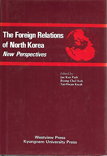 Westview Park (The Foreign Relations Of North Korea: New Perspectives (Ifes Research Series, No 33))