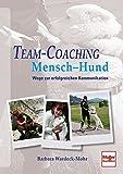 Team-Coaching  Mensch - Hund: Wege zur erfolgreichen Kommunikation