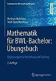 Mathematik für BWL-Bachelor: Übungsbuch: Ergänzungen für Vertiefung und Training (Studienbücher Wirtschaftsmathematik)