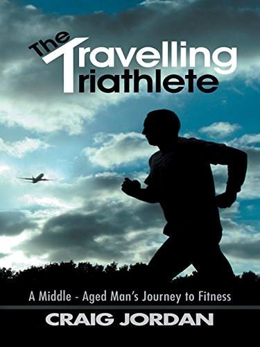 The Travelling Triathlete: A Middle - Aged Man'S Journey to Fitness (English Edition) por Craig Jordan