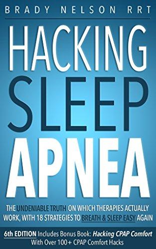 Hacking Sleep Apnea — 6th Edition   18 Strategies to Breathe & Sleep Easy Again: [Includes Bonus Book: Hacking CPAP Comfort w/ Over 100 Hacks & Tips] (English Edition)