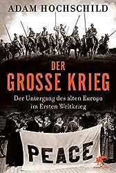 Der Große Krieg: Der Untergang des Alten Europa im Ersten Weltkrieg