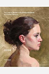 For Love or Money: A Business Handbook for Portrait Painters by Chris Saper (2014-08-02) Paperback