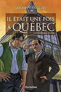 Il était une fois à Québec, tome 1 : D'un siècle à l'autre par Michel Langlois