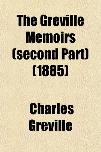 The Greville Memoirs (second Part) (1885)