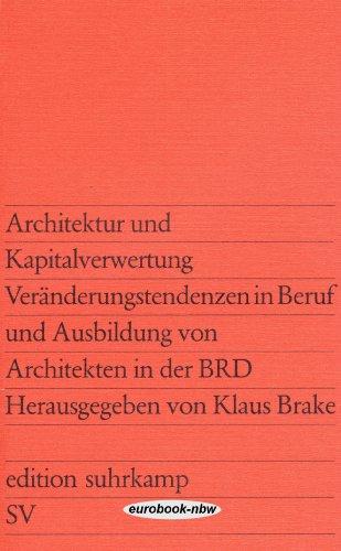 Architektur und Kapitalverwertung: Veränderungstendenzen in Beruf und Ausbildung von Architekten in der BRD