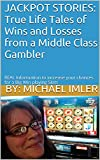 JACKPOT STORIES: True Life Tales of Wins and Losses from a Middle Class Gambler: REAL Information to increase your chances for a Big Win playing Slots