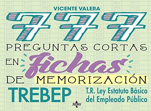 777 Preguntas cortas en fichas de memorización: RDLEG. 5/2015, de 30 de octubre, por el que se aprueba el texto refundido de la Ley del Estatuto ... (TREBEP) (Derecho - Práctica Jurídica) por Vicente Valera