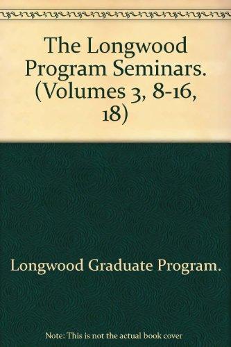 The Longwood Program Seminars. (Volumes 3, 8-16, 18)