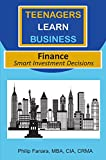 Finance: Smart Investment Decisions (Teenagers Learn Business Book 1)