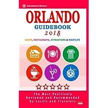 Orlando Guidebook 2018: Shops, Restaurants, Entertainment and Nightlife in Orlando, Florida (City Guidebook 2018)