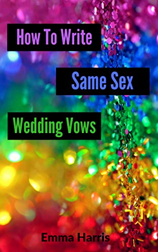 How To Write Same Sex Wedding Vows: The Easy Step By Step Guide (English Edition)