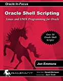 Oracle Shell Scripting: Linux and Unix Programming for Oracle: Volume 26 (Oracle In-focus Series)
