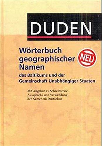 Duden - Wörterbuch geographischer Namen des Baltikums und der Gemeinschaft Unabhängiger Staaten: Mit Angaben zu Schreibweise, Aussprache und Verwendung der Namen im Deutschen