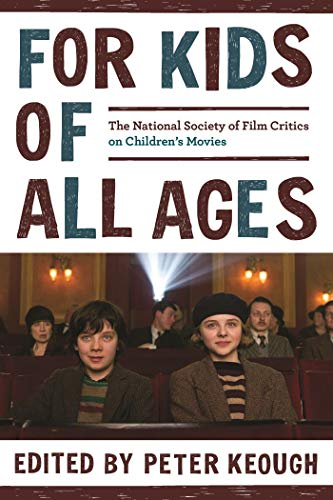For Kids of All Ages: The National Society of Film Critics on Children's Movies (English Edition)