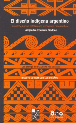 Diseno Indigena Argentino, El - Con CD por Alejandro Eduardo Fiadone