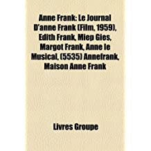 Anne Frank: Le Journal D'Anne Frank (Film, 1959), Edith Frank, Miep Gies, Margot Frank, Anne Le Musical, (5535) Annefrank, Maison