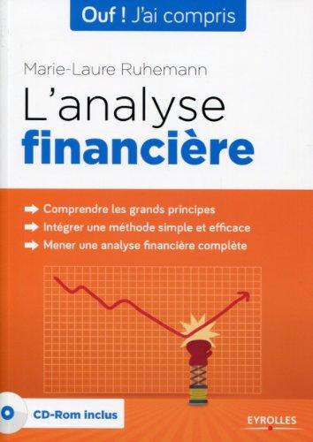 L'analyse financière. Comprendre les grands principes. Intégrer une méthodes simple et efficace. Mener une analyse financière complète. (Cd-rom inclus)