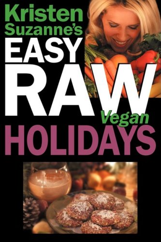 (Kristen Suzanne's Easy Raw Vegan Holidays: Delicious & Easy Raw Food Recipes for Parties & Fun at Halloween, Thanksgiving, Christmas, and the Holiday: ... Christmas, and the Holiday Season)
