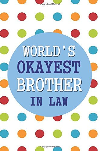 World's Okayest Brother In Law: 6x9 Dot Grid Journal | Professionally Designed, Work Book, Planner, Diary,100 Pages