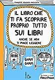 eBook Gratis da Scaricare Il libro che ti fa scoprire proprio tutto sui libri Anche se non ti piace leggere (PDF,EPUB,MOBI) Online Italiano
