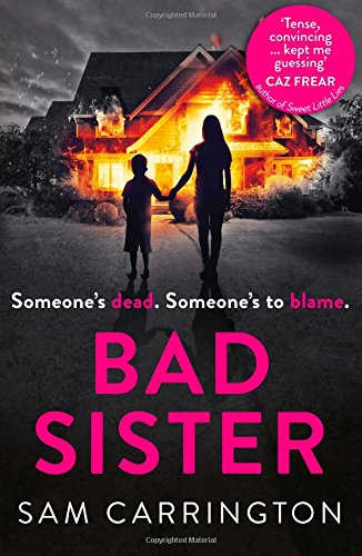 Bad Sister: 'Tense, convincing… kept me guessing' Caz Frear, bestselling author of Sweet Little Lies