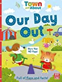 Our Day Out: A board book filled with flaps and facts (Town and About)