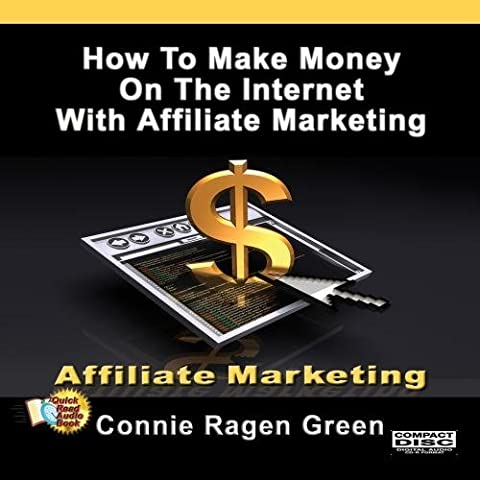 How To Make Money On The Internet With Affiliate Marketing by Connie Ragen Green