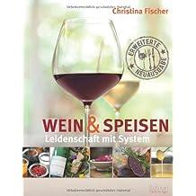 Wein und Speisen - Leidenschaft mit System von Christina Fischer (19. September 2012) Gebundene Ausgabe