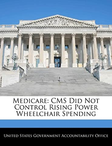 Medicare: CMS Did Not Control Rising Power Wheelchair Spending