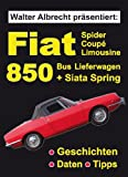 Walter Albrecht präsentiert: Fiat 850 Spider Coupé Limousine Bus Lieferwagen + Siata Spring