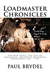 Loadmaster Chronicles: The War Years,The Loss of Innocence and Other Memorable Experiences 1967-1969 by Paul Brydel (2015-03-27)