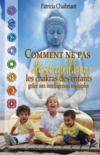 Comment ne pas dsquilibrer les chakras des enfants: grce aux intelligences multiples