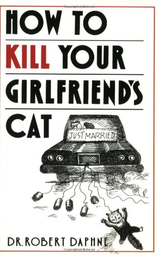 How to Kill Your Girlfriend's Cat por Robert Daphne