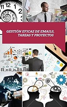 Gestión Eficaz de Emails, Tareas y Proyectos: Descubre cómo mejorar la gestión del tiempo de [de la Vega, Miguel A.]