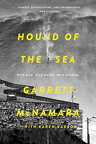 Hound of the Sea: Wild Man. Wild Waves. Wild Wisdom. por Garrett McNamara
