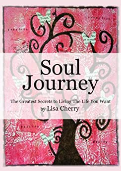 Soul Journey: The Greatest Secrets to Living the Life You Want by [Cherry, Lisa]