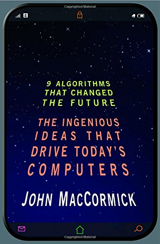 Nine Algorithms That Changed the Future: The Ingenious Ideas That Drive Today's Computers por John MacCormick