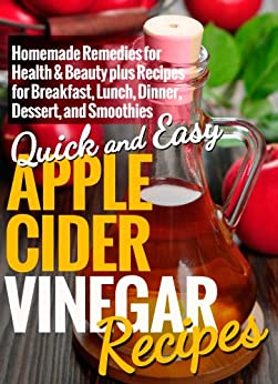 Apple Cider Vinegar Recipes:  Homemade Remedies for Health & Beauty plus Recipes for Breakfast, Lunch, Dinner, Dessert, and Smoothies (Quick and Easy Series) (English Edition) par [Dogwood Apps]