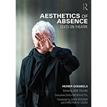Aesthetics of Absence: Texts on Theatre by Heiner Goebbels (2015-04-10)