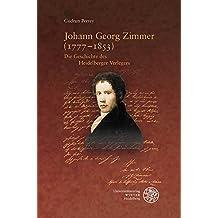 Johann Georg Zimmer (1777–1853): Die Geschichte des Heidelberger Verlegers (Texte und Beiträge zur Romantik und ihrer Wirkung)