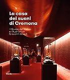 La casa dei suoni di Cremona. Il Museo del Violino di Cremona e l'Auditorium Giovanni Arvedi