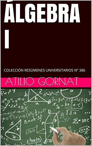 ÁLGEBRA I: COLECCIÓN RESÚMENES UNIVERSITARIOS Nº 386 por Atilio Gornat