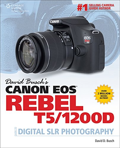David Busch's Canon EOS Rebel T5/1200D Guide to Digital SLR Photography (David Busch's Digital Photography Guides) (T5 Canon Digital Rebel Slr)